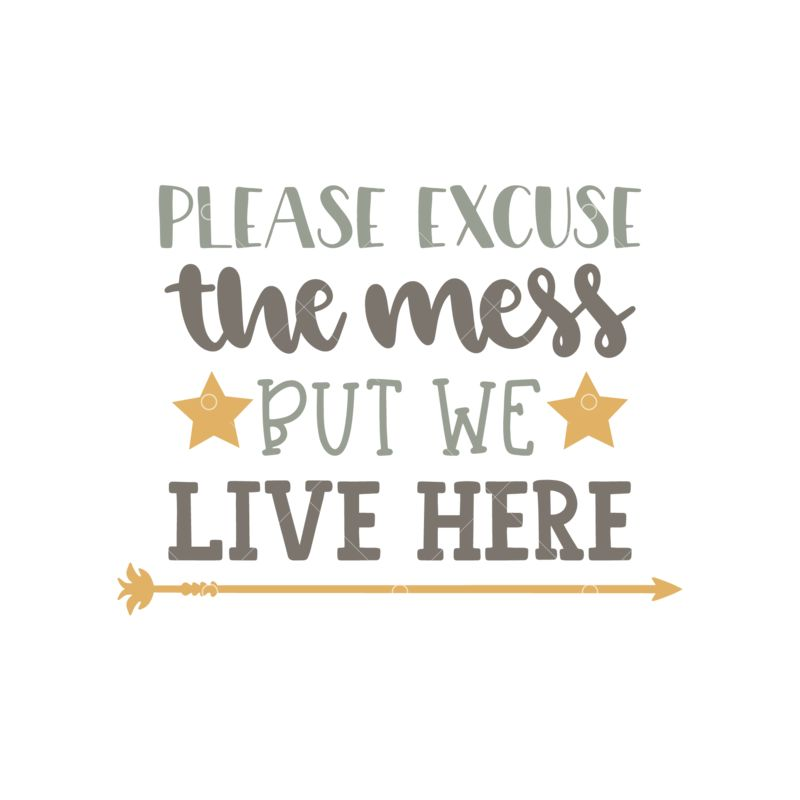 Please Excuse The Mess But We Live Here Graphic Vector Stock By Pixlr