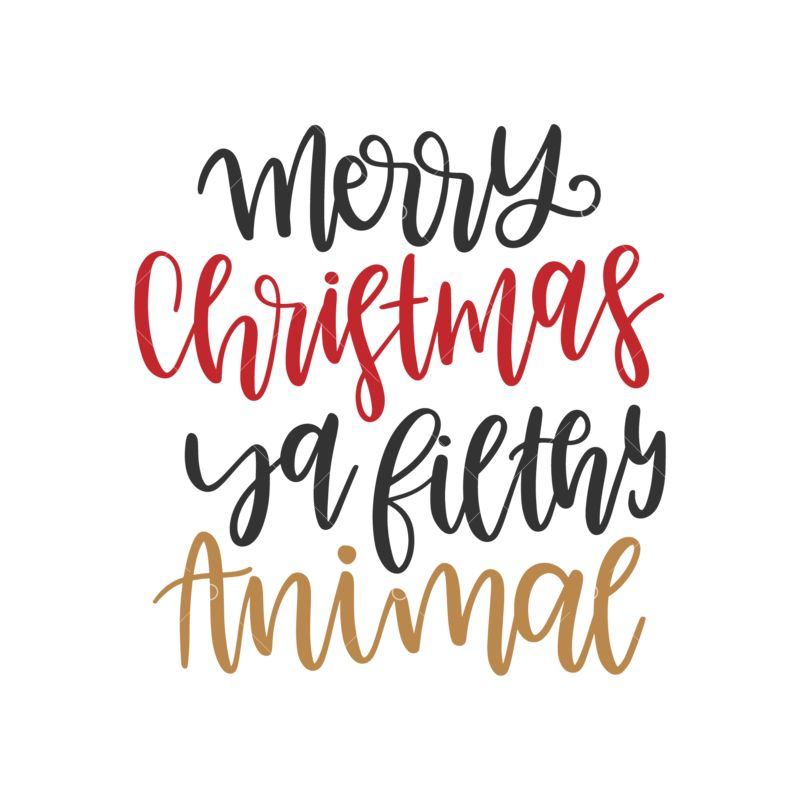 Merry Christmas Ya Filthy Animal.Merry Christmas Ya Filthy Animal Graphic Vector Stock By Pixlr