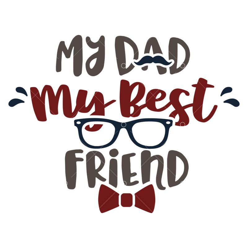 Dad My Best Friend Svg Cut File Graphic Vector Stock By Pixlr