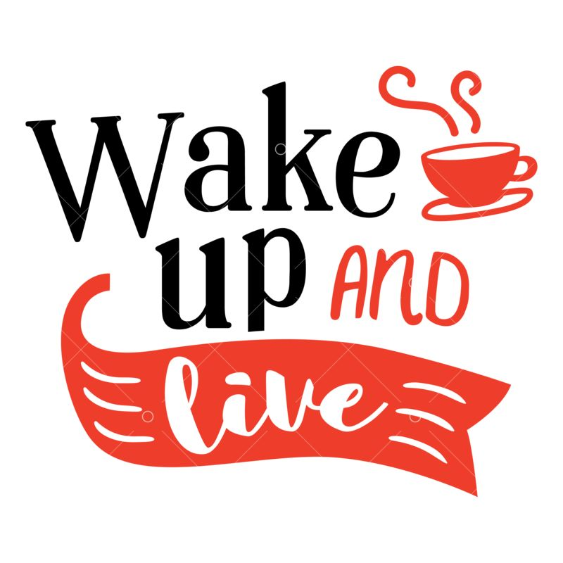 Wake Up And Live Quote Svg Cut File Graphic Vector Stock By Pixlr